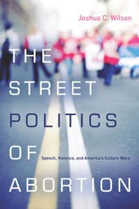the street politics of abortion
